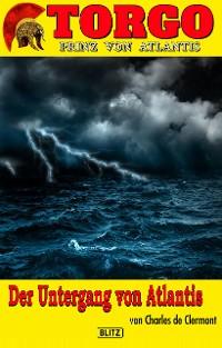 Cover Torgo - Prinz von Atlantis 05: Der Untergang von Atlantis
