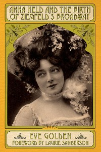 Cover Anna Held and the Birth of Ziegfeld's Broadway