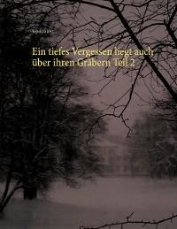 Cover Ein tiefes Vergessen liegt auch über ihren Gräbern Teil 2