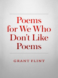 Cover Poems For We Who Don't Like Poems