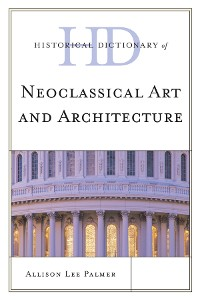 Cover Historical Dictionary of Neoclassical Art and Architecture