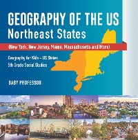 Cover Geography of the US - Northeast States - New York, New Jersey, Maine, Massachusetts and More) | Geography for Kids - US States | 5th Grade Social Studies