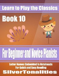 Cover Learn to Play the Classics Book 10 - For Beginner and Novice Pianists Letter Names Embedded In Noteheads for Quick and Easy Reading