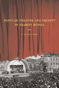 Cover Popular Theater and Society in Tsarist Russia