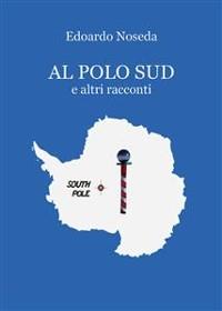 Cover Al Polo Sud e altri racconti