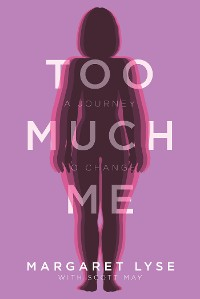 Cover Too Much Me:  A Journey to Change