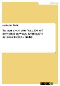 Cover Business model transformation and innovation. How new technologies influence business models