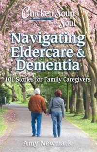 Cover Chicken Soup for the Soul: Navigating Eldercare & Dementia