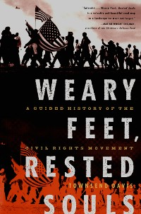 Cover Weary Feet, Rested Souls: A Guided History of the Civil Rights Movement