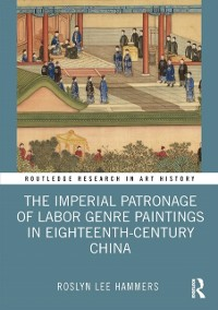 Cover Imperial Patronage of Labor Genre Paintings in Eighteenth-Century China