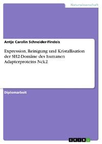 Cover Expression, Reinigung und Kristallisation der SH2-Domäne des humanen Adapterproteins Nck2