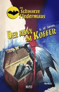 Cover Die Schwarze Fledermaus 36: Der Mann im Koffer