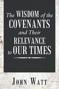 Cover The Wisdom of the Covenants and Their Relevance to Our Times