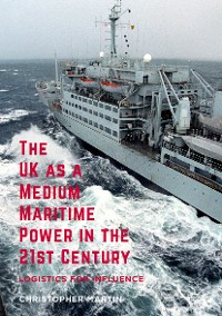 Cover The UK as a Medium Maritime Power in the 21st Century