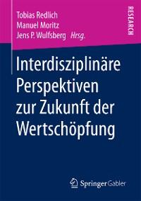 Cover Interdisziplinäre Perspektiven zur Zukunft der Wertschöpfung