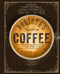 Cover The Curious Barista's Guide to Coffee