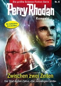 Cover Perry Rhodan Kompakt 6: Zwischen zwei Zeiten