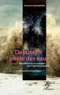Cover Debussy, poete des eaux - metaphorisation et corporeite dans l'experience musicale