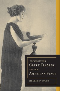 Cover Reimagining Greek Tragedy on the American Stage