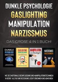 Cover Dunkle Psychologie   Gaslighting   Manipulation   Narzissmus: Das große 4 in 1 Buch! Wie Sie emotionale Beeinflussung und Manipulationstechniken in Beruf, Alltag und Beziehung leicht erkennen und abwehren
