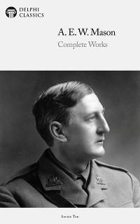 Cover Delphi Complete Works of A. E. W. Mason (Illustrated)