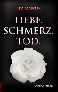 Cover Liebe. Schmerz. Tod.