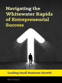 Cover Navigating the Whitewater Rapids of Entrepreneurial Success