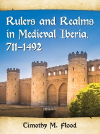 Cover Rulers and Realms in Medieval Iberia, 711-1492