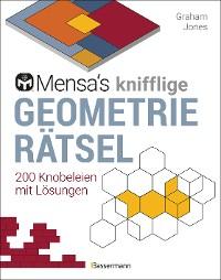 Cover Mensa's knifflige Geometrierätsel. Mathematische Aufgaben aus der Trigonometrie und räumlichen Vorstellungskraft. 3D-Rätsel, Pentominos, Tangrams, Streichholzpuzzles, Flächenrätsel u.v.m.