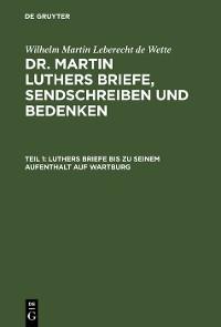 Cover Luthers Briefe bis zu seinem Aufenthalt auf Wartburg