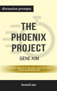 "Cover Summary: ""The Phoenix Project: A Novel about IT, DevOps, and Helping Your Business Win"" by Gene Kim 