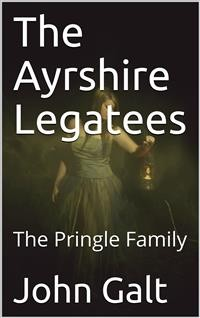 Cover The Ayrshire Legatees; Or, The Pringle Family