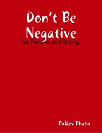 Cover Don't Be Negative - Be Positive and Strong