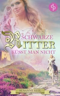 Cover Schwarze Ritter küsst man nicht (Historischer Roman, Liebe, Humor)