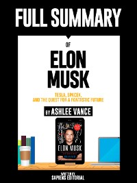 "Cover Full Summary Of ""Elon Musk: Tesla, SpaceX, and the Quest for a Fantastic Future – By Ashlee Vance"""