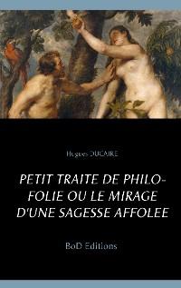 Cover Petit traité de philo folie ou le mirage d'une sagesse affolée