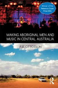 Cover Making Aboriginal Men and Music in Central Australia