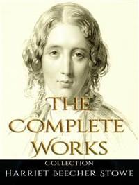 Cover Harriet Beecher Stowe: The Complete Works