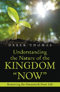 "Cover Understanding the Nature of the Kingdom ""Now"""