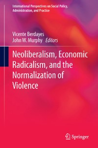 Cover Neoliberalism, Economic Radicalism, and the Normalization of Violence
