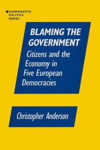 Cover Blaming the Government: Citizens and the Economy in Five European Democracies