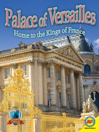 Cover Palace of Versailles: Home to the Kings of France