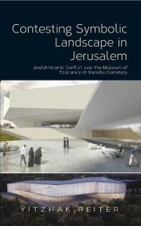 Cover Contesting Symbolic Landscape in Jerusalem