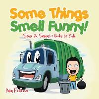 Cover Some Things Smell Funny! | Sense & Sensation Books for Kids