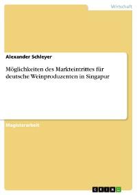 Cover Möglichkeiten des Markteintrittes für deutsche Weinproduzenten in Singapur