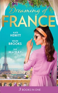 Cover Dreaming Of... France: The Husband She Never Knew / The Parisian Playboy / Reunited...in Paris! (Mills & Boon M&B)