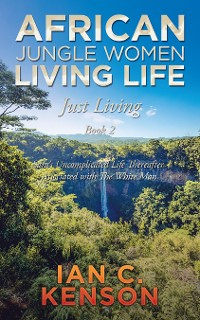 Cover African Jungle Women Living Life Just Living Book 2
