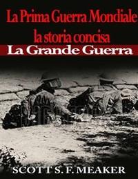 Cover La Prima Guerra Mondiale: La Storia Concisa - La Grande Guerra
