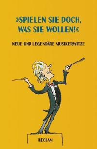 """Cover """"Spielen Sie doch, was Sie wollen!"""" Neue und legendäre Musikerwitze"""