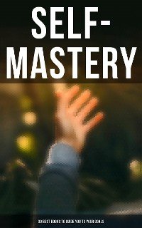Cover SELF-MASTERY: 30 Best Books to Guide You To Your Goals